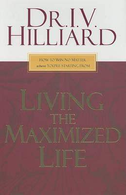 Living the Maximized Life by I.V. Hilliard image