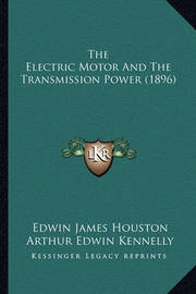 The Electric Motor and the Transmission Power (1896) by Arthur Edwin Kennelly