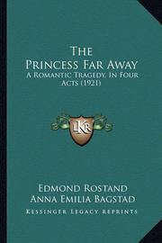 The Princess Far Away: A Romantic Tragedy, in Four Acts (1921) by Edmond Rostand
