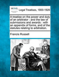 A Treatise on the Power and Duty of an Arbitrator by Francis Russell