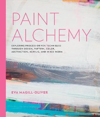 Paint Alchemy by Eva Marie Magill-Oliver