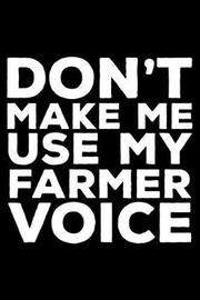 Don't Make Me Use My Farmer Voice by Creative Juices Publishing