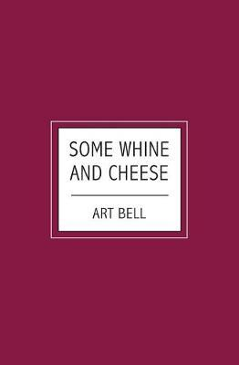 Some Whine And Cheese by Art Bell image