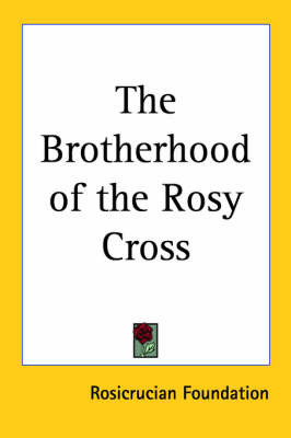 The Brotherhood of the Rosy Cross by Rosicrucian Foundation image