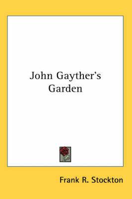 John Gayther's Garden by Frank .R.Stockton