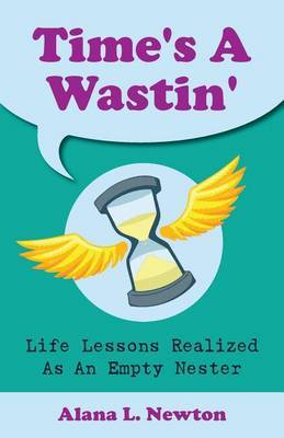 Time's a Wastin' by Alana L Newton