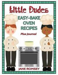 Little Dudes Easy Bake Oven Recipes Plus Journal by Jane Romsey