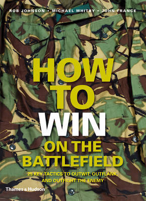 How to Win on the Battlefield: The 25 Key Tactics of All Time by Rob Johnson image