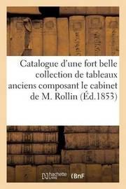 Catalogue D'Une Fort Belle Collection de Tableaux Anciens Composant Le Cabinet de M. Rollin by Maulde Et Renou