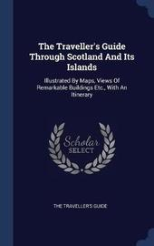 The Traveller's Guide Through Scotland and Its Islands by The Traveller's Guide image