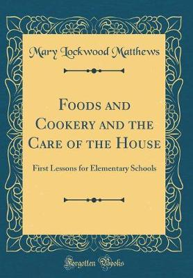 Foods and Cookery and the Care of the House by Mary Lockwood Matthews