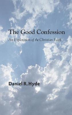 The Good Confession by Daniel R Hyde image