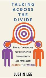 Talking Across the Divide by Justin Lee