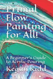 Primal Flow Painting for All! by Kegan W Kidd