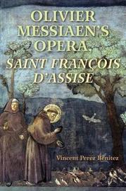 Olivier Messiaen's Opera, <I>Saint Francois d'Assise</I> by Vincent Benitez