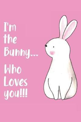 I'm the Bunny Who Loves You!!! by Boo Publications