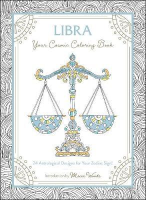 Libra: Your Cosmic Coloring Book by Mecca Woods