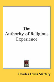 The Authority of Religious Experience by Charles Lewis Slattery image