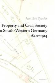 Property and Civil Society in South-Western Germany 1820-1914 by Jonathan Sperber