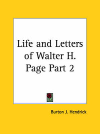 Life and Letters of Walter H. Page Vol. 2 (1923) by Burton J. Hendrick