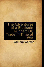 The Adventures of a Blockade Runner: Or, Trade in Time of War by William Watson image