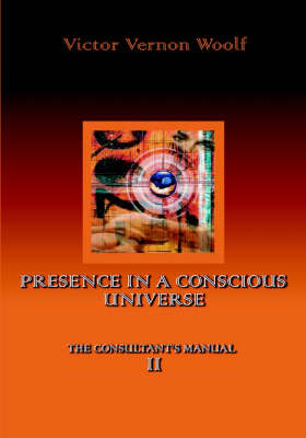 Presence in a Conscious Universe by Victor , Vernon Woolf image