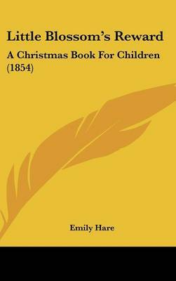 Little Blossom's Reward: A Christmas Book For Children (1854) by Emily Hare image