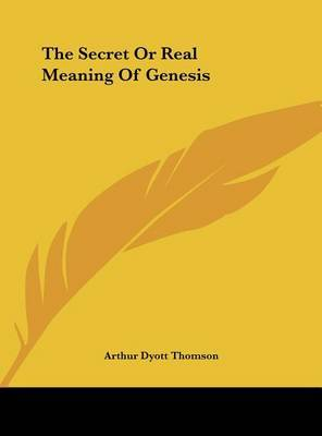 The Secret or Real Meaning of Genesis by Arthur Dyott Thomson image