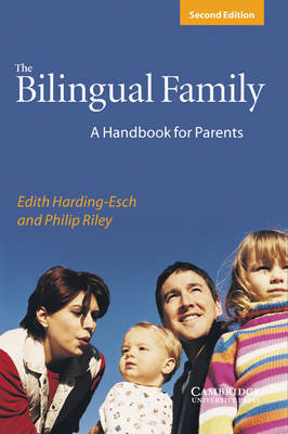 The Bilingual Family: A Handbook for Parents by Edith Harding-Esch
