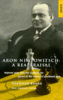 Aron Nimzowitsch: A Reappraisal by Raymond Keene