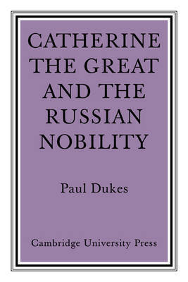 Catherine the Great and the Russian Nobilty by Paul Dukes