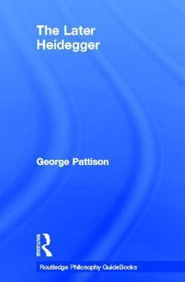 Routledge Philosophy Guidebook to the Later Heidegger by George Pattison
