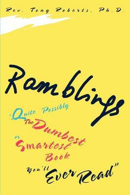 "Ramblings: ""Quite Possibly the Dumbest or Smartest Book You'll Ever Read"" by Reverend Tony Roberts, PhD"