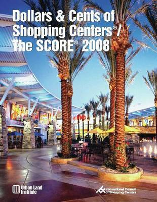 Dollars & Cents of Shopping Centers (R) / The SCORE (R) 2008 by Urban Land Institute image