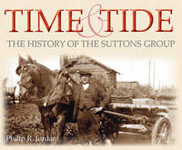 Time and Tide: The History of the Suttons Group by Philip R. Jordan