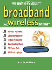 The Beginner's Guide to Broadband and Wireless Internet by Peter Burns image