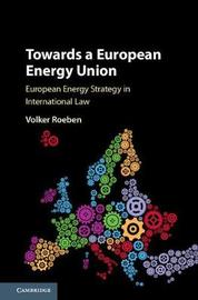 Towards a European Energy Union by Volker Roeben