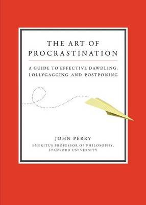 Art of Procastination a Guide to Effective Dawdling, Lollygagging and Postponing by John Perry