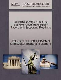 Stewart (Ernest) V. U.S. U.S. Supreme Court Transcript of Record with Supporting Pleadings by Robert H Elliott