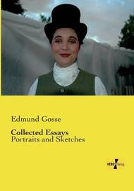Collected Essays by Edmund Gosse
