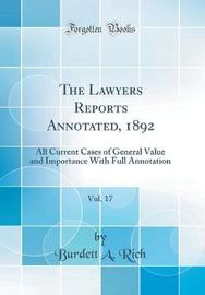 The Lawyers Reports Annotated, 1892, Vol. 17 by Burdett a Rich image