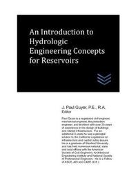An Introduction to Hydrologic Engineering Concepts for Reservoirs by J Paul Guyer