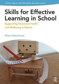 Skills for Effective Learning in School by Alison Waterhouse