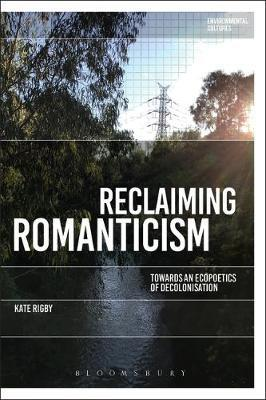 Reclaiming Romanticism by Kate, Rigby