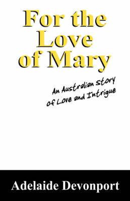 For the Love of Mary: An Australian Story of Love and Intrigue by Adelaide, Devonport image
