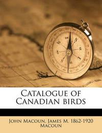 Catalogue of Canadian Birds by John Macoun