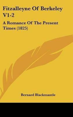 Fitzalleyne of Berkeley V1-2: A Romance of the Present Times (1825) by Bernard Blackmantle image