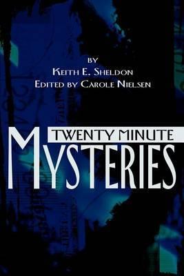 Twenty Minute Mysteries by Keith E. Sheldon