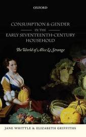 Consumption and Gender in the Early Seventeenth-Century Household by Jane Whittle