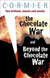 The Chocolate War: AND Beyond the Chocolate War by Robert Cormier
